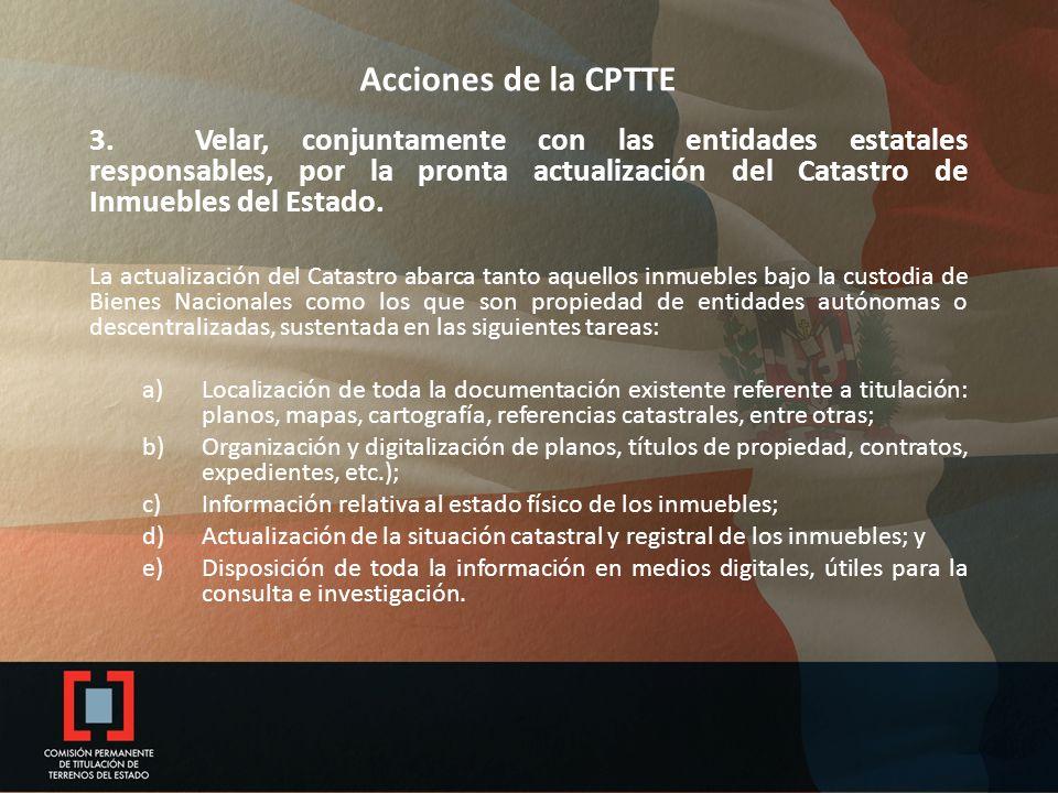 Acciones de la CPTTE 3.Velar, conjuntamente con las entidades estatales responsables, por la pronta actualización del Catastro de Inmuebles del Estado.