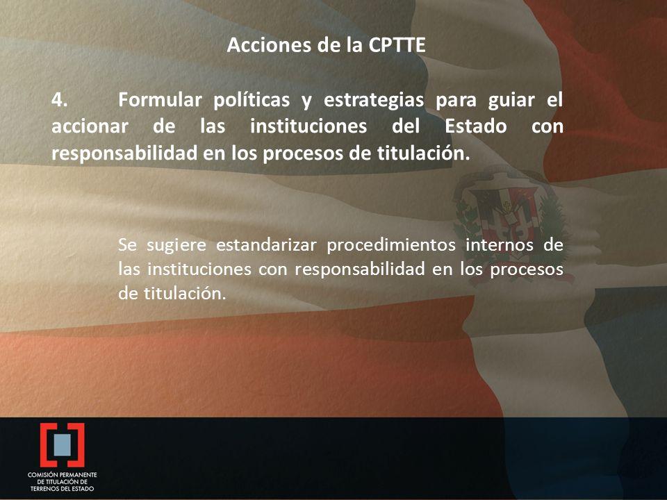 Acciones de la CPTTE 4.Formular políticas y estrategias para guiar el accionar de las instituciones del Estado con responsabilidad en los procesos de titulación.