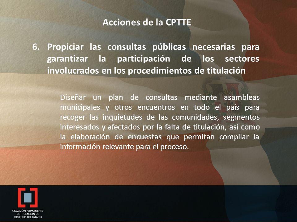 Acciones de la CPTTE 6.Propiciar las consultas públicas necesarias para garantizar la participación de los sectores involucrados en los procedimientos