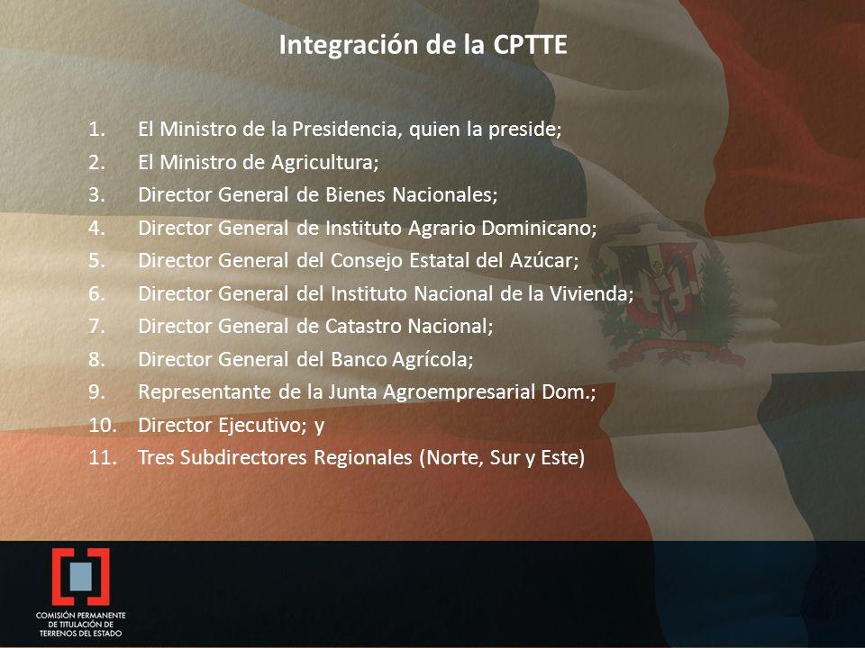 Integración de la CPTTE 1.El Ministro de la Presidencia, quien la preside; 2.El Ministro de Agricultura; 3.Director General de Bienes Nacionales; 4.Di