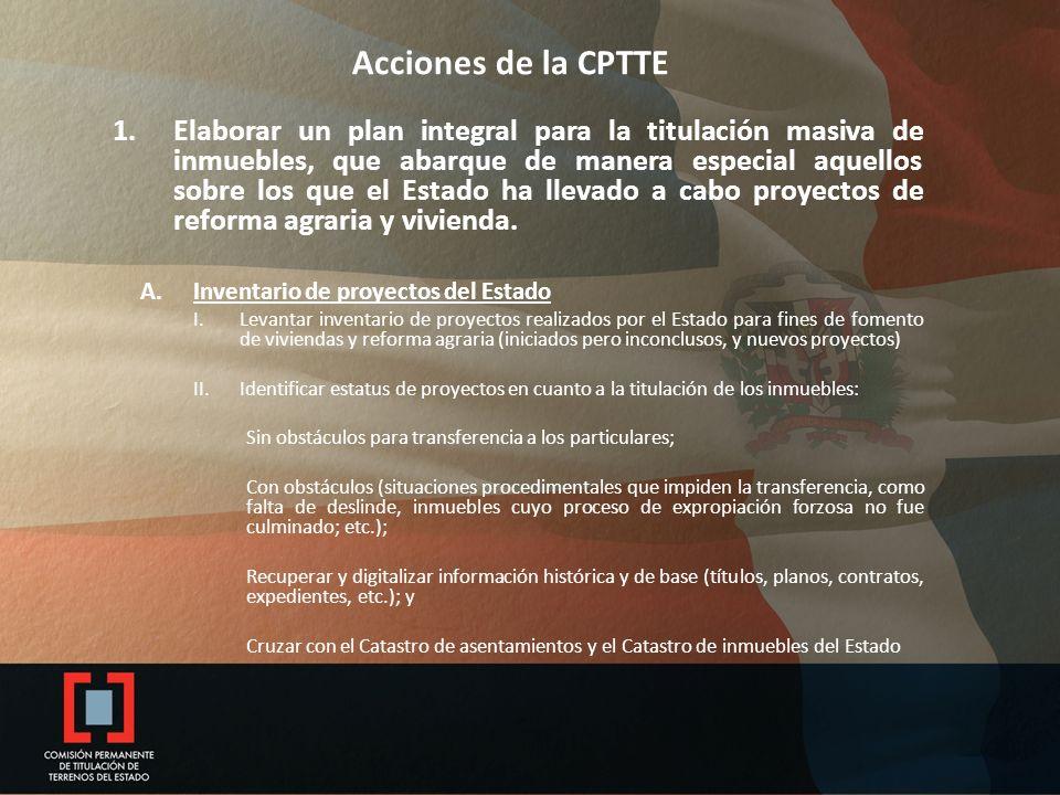 Acciones de la CPTTE 1.Elaborar un plan integral para la titulación masiva de inmuebles, que abarque de manera especial aquellos sobre los que el Esta