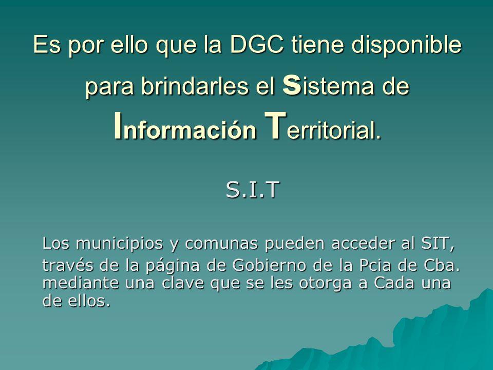 Es por ello que la DGC tiene disponible para brindarles el s istema de I nformación T erritorial.