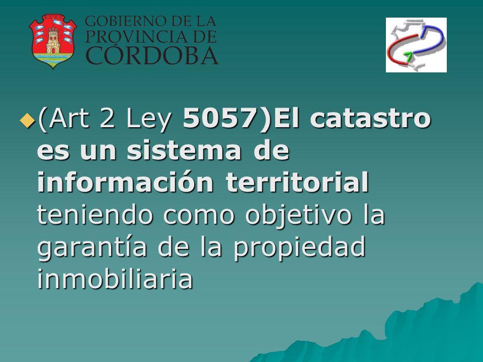 (Art 2 Ley 5057)El catastro es un sistema de información territorial teniendo como objetivo la garantía de la propiedad inmobiliaria (Art 2 Ley 5057)El catastro es un sistema de información territorial teniendo como objetivo la garantía de la propiedad inmobiliaria