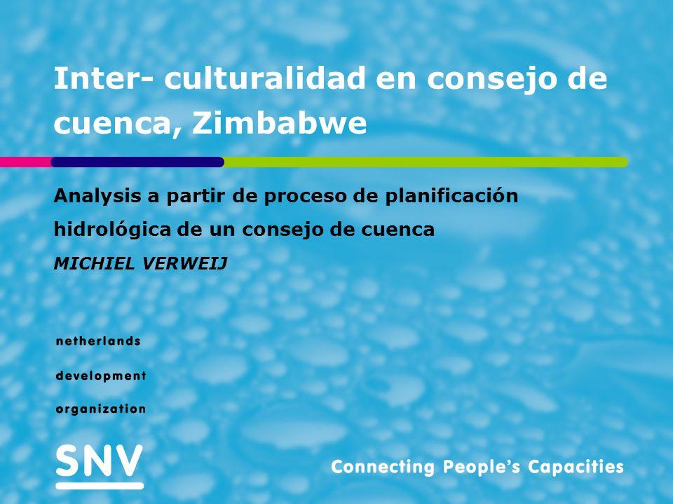 Inter- culturalidad en consejo de cuenca, Zimbabwe Analysis a partir de proceso de planificación hidrológica de un consejo de cuenca MICHIEL VERWEIJ
