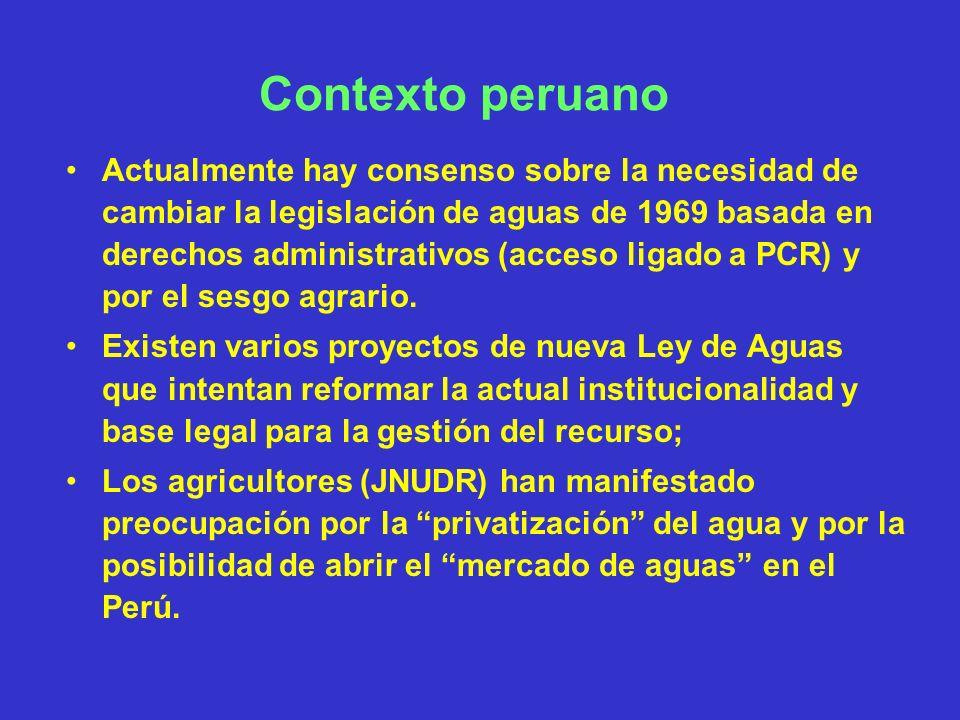Contexto peruano Actualmente hay consenso sobre la necesidad de cambiar la legislación de aguas de 1969 basada en derechos administrativos (acceso lig