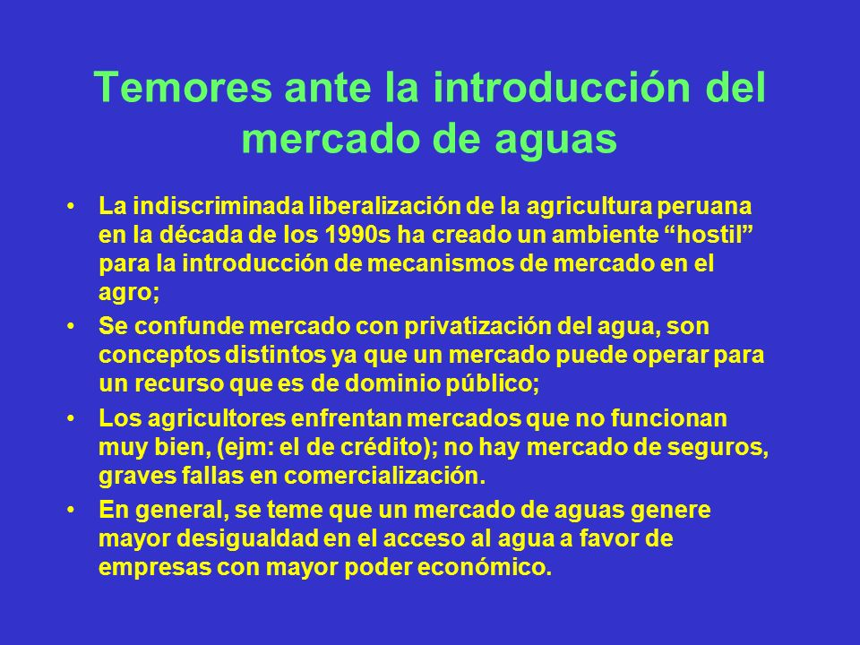 Temores ante la introducción del mercado de aguas La indiscriminada liberalización de la agricultura peruana en la década de los 1990s ha creado un am
