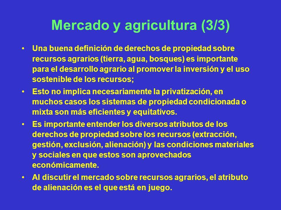 Mercado y agricultura (3/3) Una buena definición de derechos de propiedad sobre recursos agrarios (tierra, agua, bosques) es importante para el desarr
