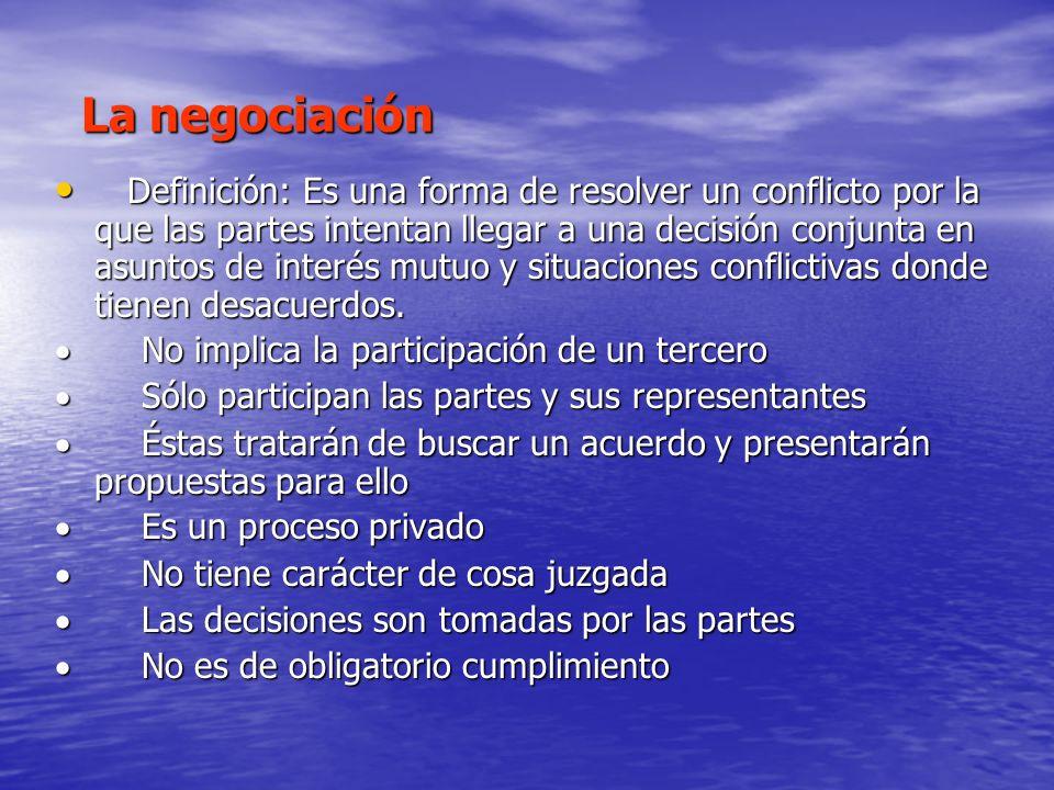 La negociación La negociación Definición: Es una forma de resolver un conflicto por la que las partes intentan llegar a una decisión conjunta en asunt
