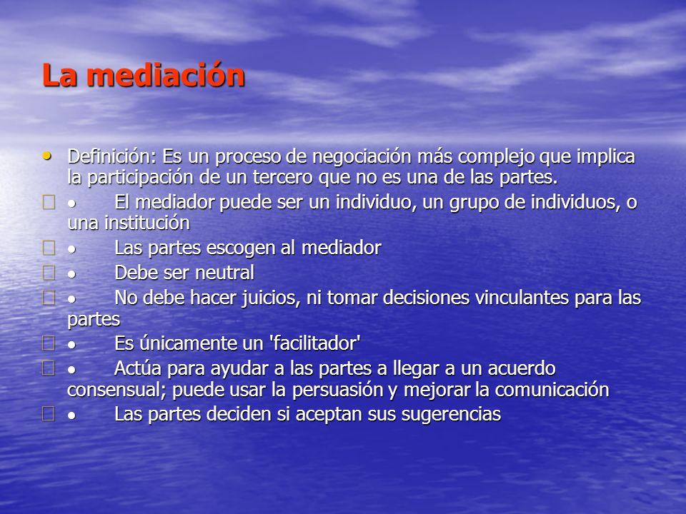 La mediación Definición: Es un proceso de negociación más complejo que implica la participación de un tercero que no es una de las partes. Definición: