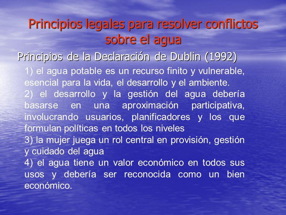 Principios legales para resolver conflictos sobre el agua Principios de la Declaración de Dublin (1992) 1) el agua potable es un recurso finito y vuln
