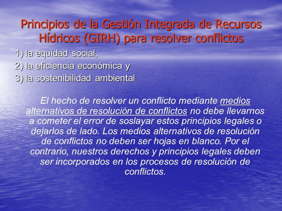 Principios de la Gestión Integrada de Recursos Hídricos (GIRH) para resolver conflictos 1) la equidad social, 2) la eficiencia económica y 3) la soste