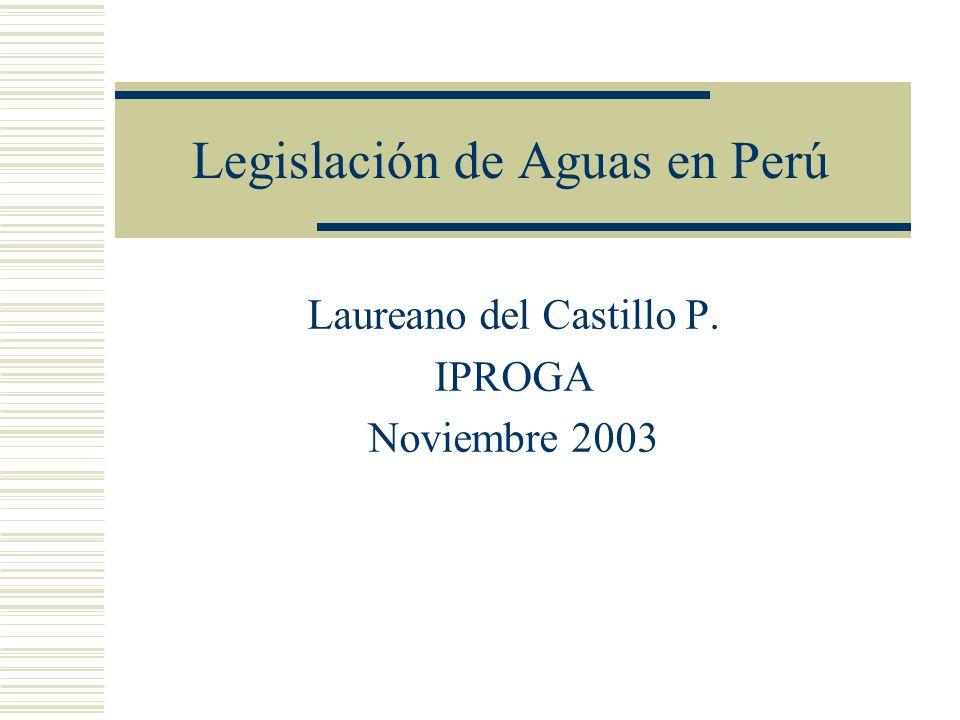 Legislación de Aguas en Perú Laureano del Castillo P. IPROGA Noviembre 2003