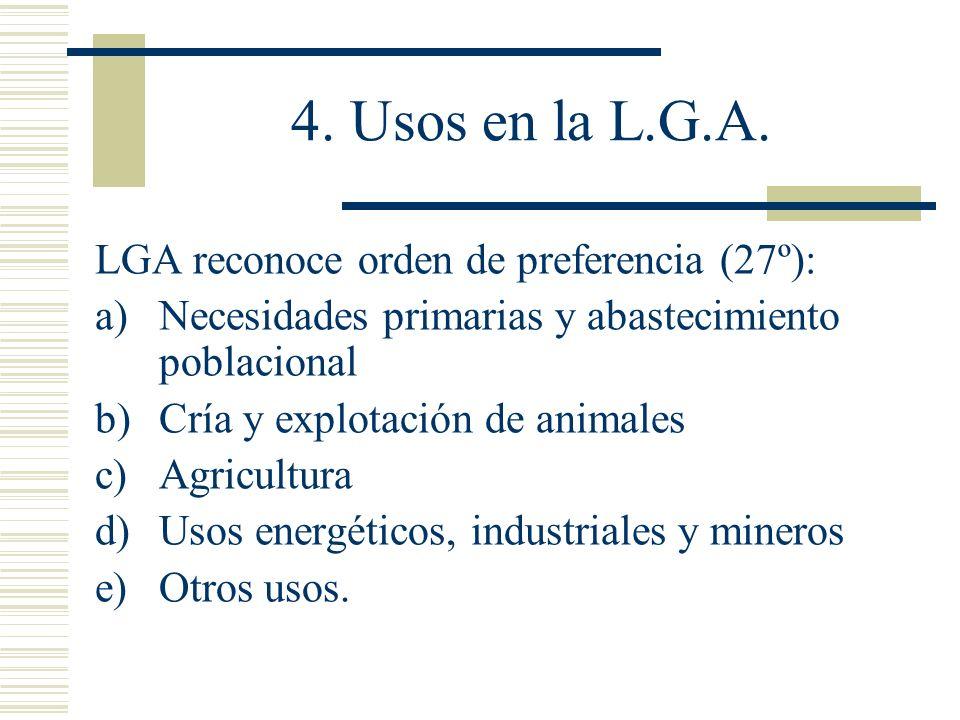 4. Usos en la L.G.A. LGA reconoce orden de preferencia (27º): a)Necesidades primarias y abastecimiento poblacional b)Cría y explotación de animales c)