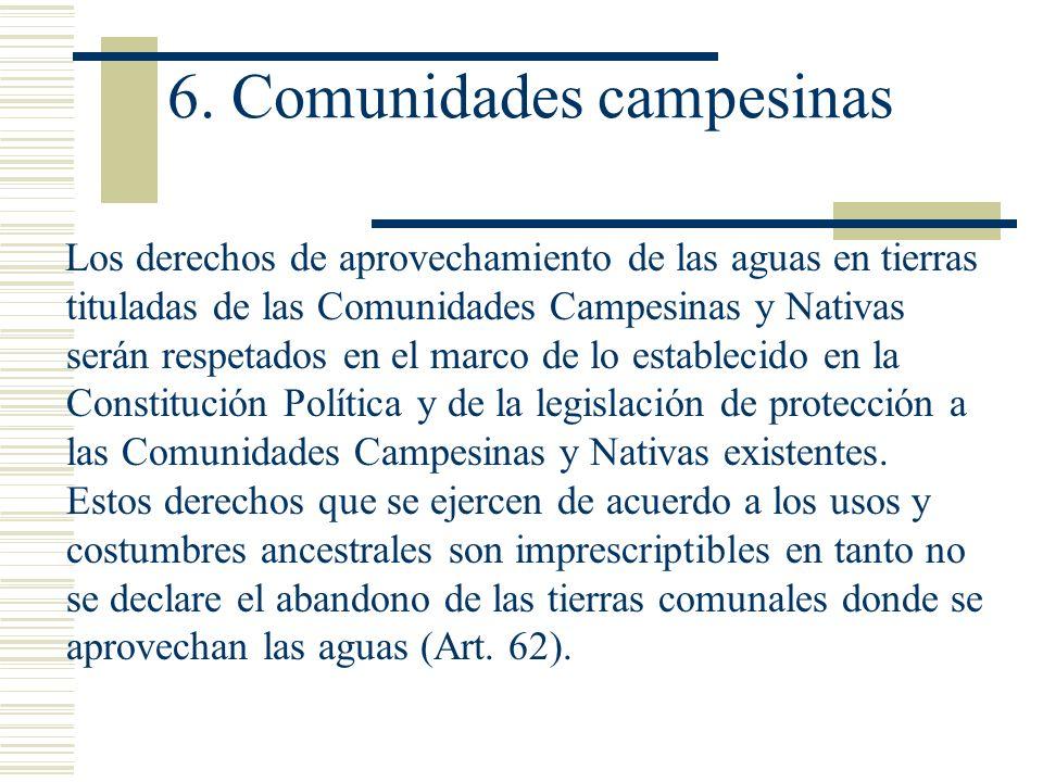 6. Comunidades campesinas Los derechos de aprovechamiento de las aguas en tierras tituladas de las Comunidades Campesinas y Nativas serán respetados e