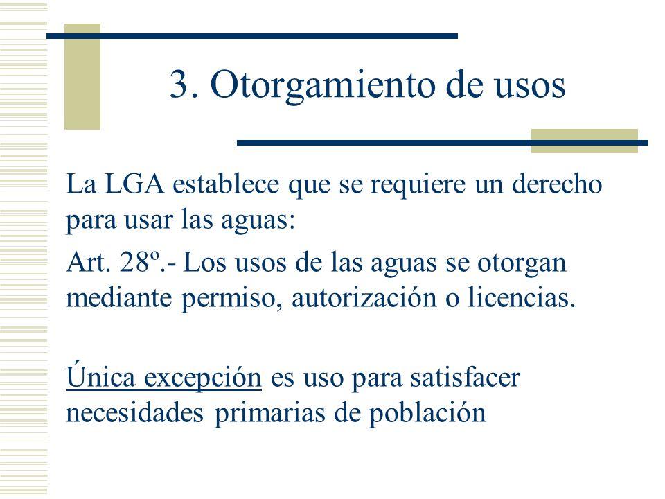3. Otorgamiento de usos La LGA establece que se requiere un derecho para usar las aguas: Art. 28º.- Los usos de las aguas se otorgan mediante permiso,