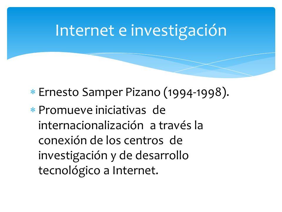 Ernesto Samper Pizano (1994-1998). Promueve iniciativas de internacionalización a través la conexión de los centros de investigación y de desarrollo t