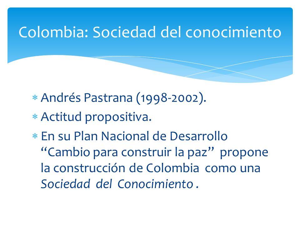 Andrés Pastrana (1998-2002). Actitud propositiva. En su Plan Nacional de Desarrollo Cambio para construir la paz propone la construcción de Colombia c