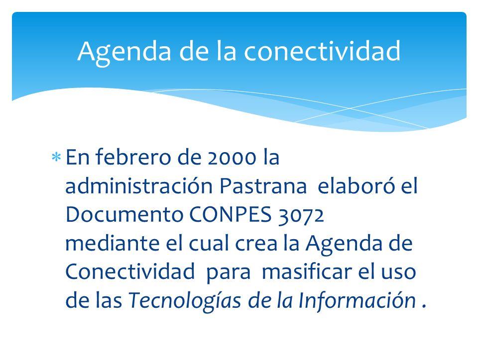 En febrero de 2000 la administración Pastrana elaboró el Documento CONPES 3072 mediante el cual crea la Agenda de Conectividad para masificar el uso d