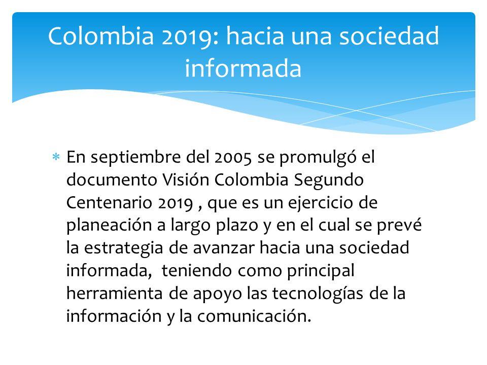 En septiembre del 2005 se promulgó el documento Visión Colombia Segundo Centenario 2019, que es un ejercicio de planeación a largo plazo y en el cual