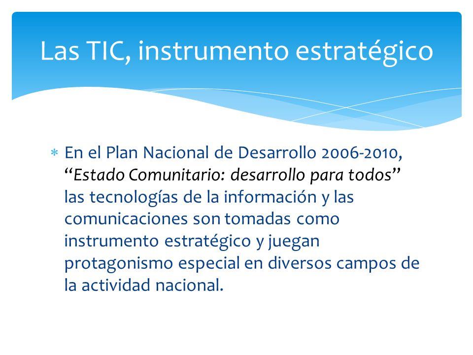 En el Plan Nacional de Desarrollo 2006-2010,Estado Comunitario: desarrollo para todos las tecnologías de la información y las comunicaciones son tomad