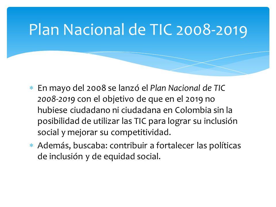 En mayo del 2008 se lanzó el Plan Nacional de TIC 2008-2019 con el objetivo de que en el 2019 no hubiese ciudadano ni ciudadana en Colombia sin la pos