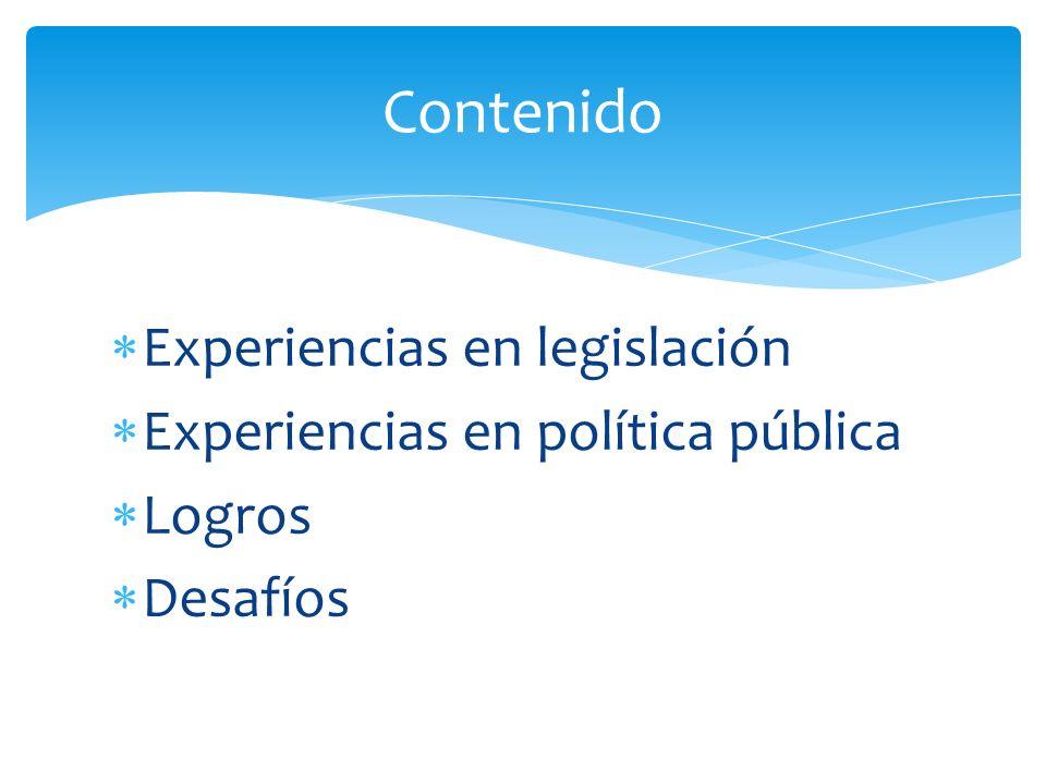 Experiencias en legislación Experiencias en política pública Logros Desafíos Contenido