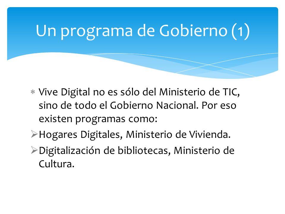 Vive Digital no es sólo del Ministerio de TIC, sino de todo el Gobierno Nacional. Por eso existen programas como: Hogares Digitales, Ministerio de Viv
