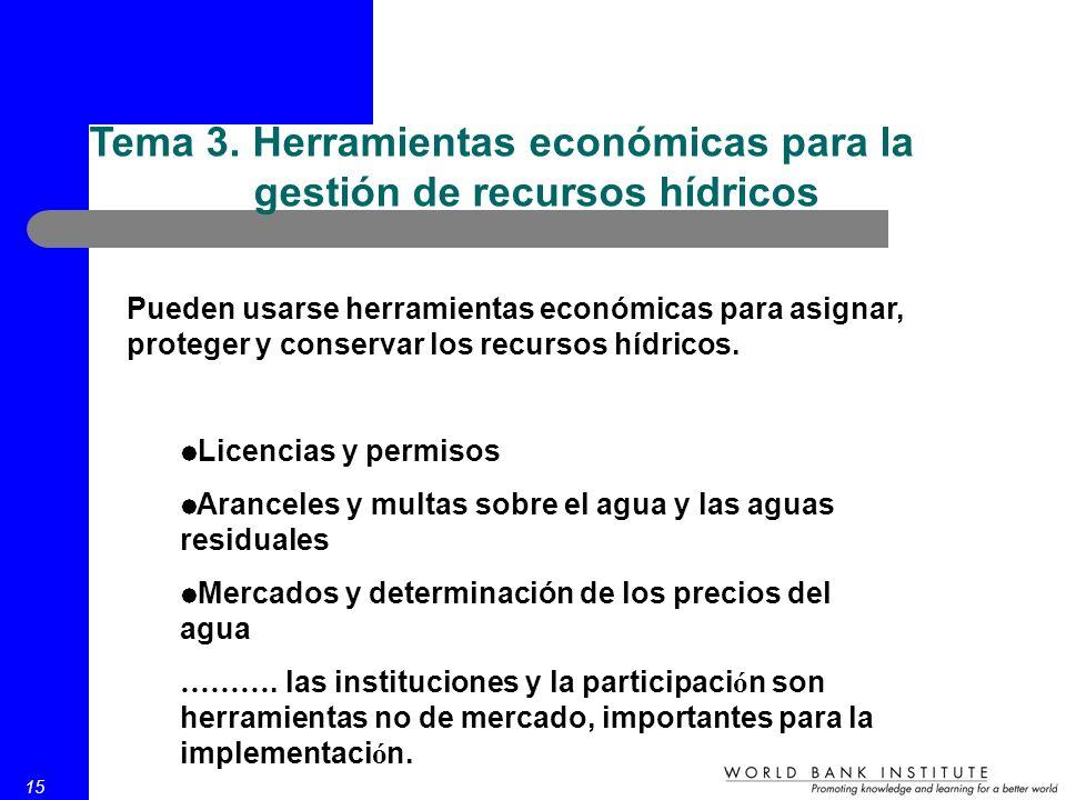 15 Tema 3. Herramientas económicas para la gestión de recursos hídricos Pueden usarse herramientas económicas para asignar, proteger y conservar los r