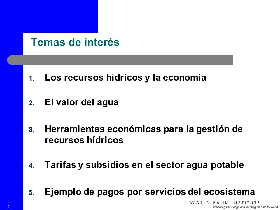 3 1. Los recursos hídricos y la economía 2. El valor del agua 3. Herramientas económicas para la gestión de recursos hídricos 4. Tarifas y subsidios e