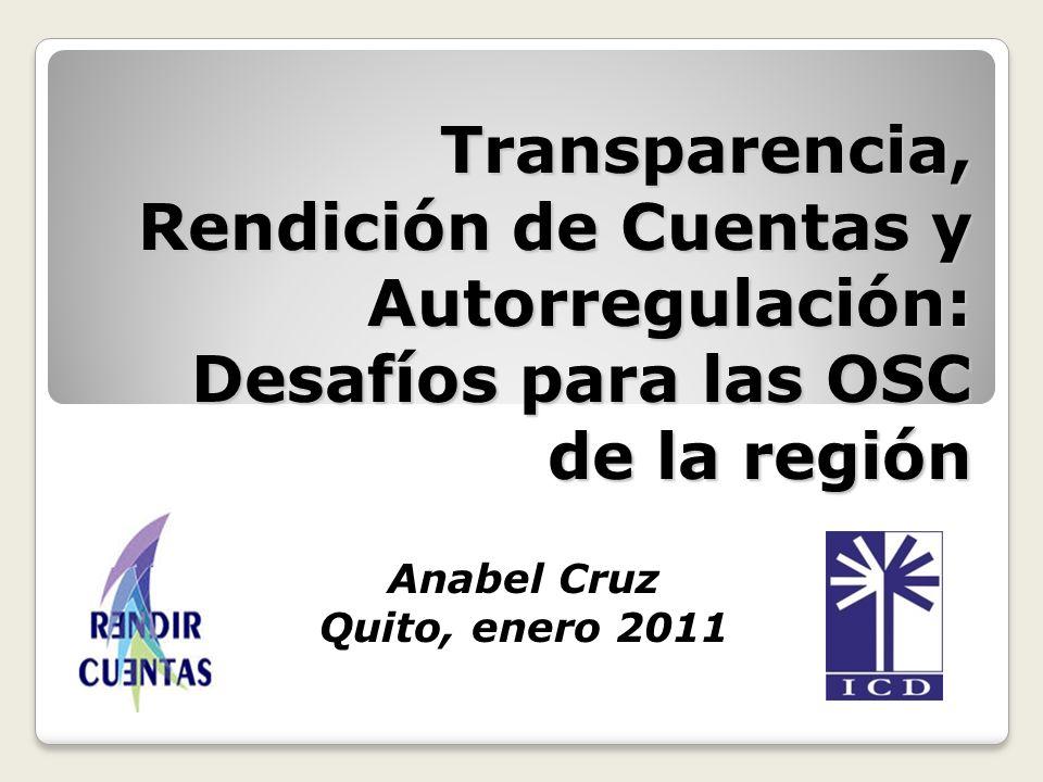 Transparencia, Rendición de Cuentas y Autorregulación: Desafíos para las OSC de la región Anabel Cruz Quito, enero 2011