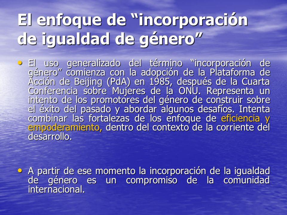 El enfoque de incorporación de igualdad de género El uso generalizado del término incorporación de género comienza con la adopción de la Plataforma de