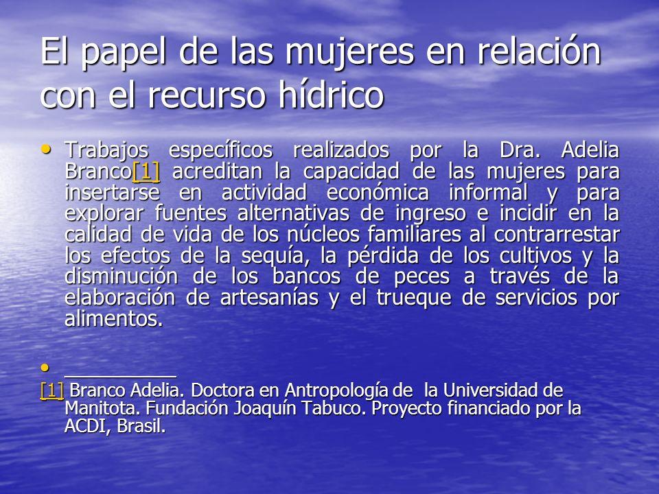 El papel de las mujeres en relación con el recurso hídrico Trabajos específicos realizados por la Dra. Adelia Branco[1] acreditan la capacidad de las