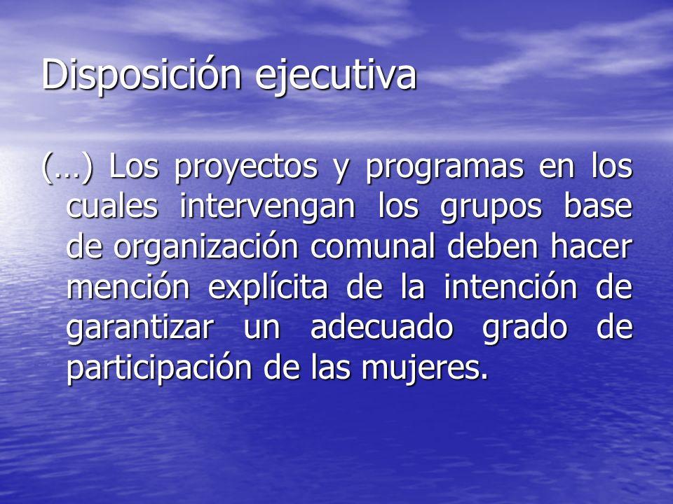 Disposición ejecutiva (…) Los proyectos y programas en los cuales intervengan los grupos base de organización comunal deben hacer mención explícita de