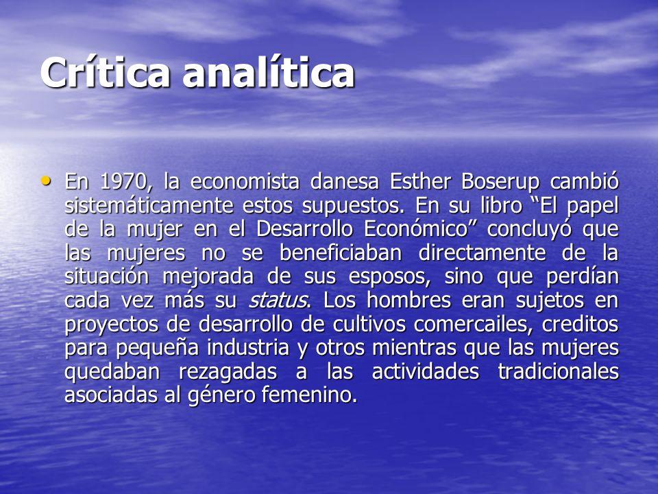 Crítica analítica En 1970, la economista danesa Esther Boserup cambió sistemáticamente estos supuestos. En su libro El papel de la mujer en el Desarro