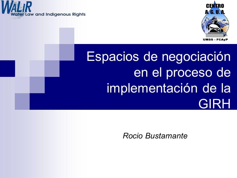 Espacios de negociación en el proceso de implementación de la GIRH Rocio Bustamante