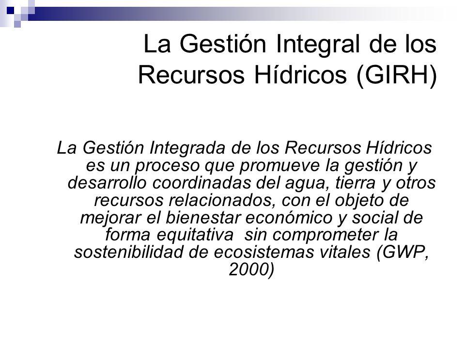 La Gestión Integral de los Recursos Hídricos (GIRH) La Gestión Integrada de los Recursos Hídricos es un proceso que promueve la gestión y desarrollo c
