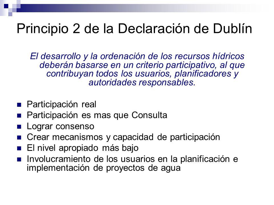 Principio 2 de la Declaración de Dublín El desarrollo y la ordenación de los recursos hídricos deberán basarse en un criterio participativo, al que co