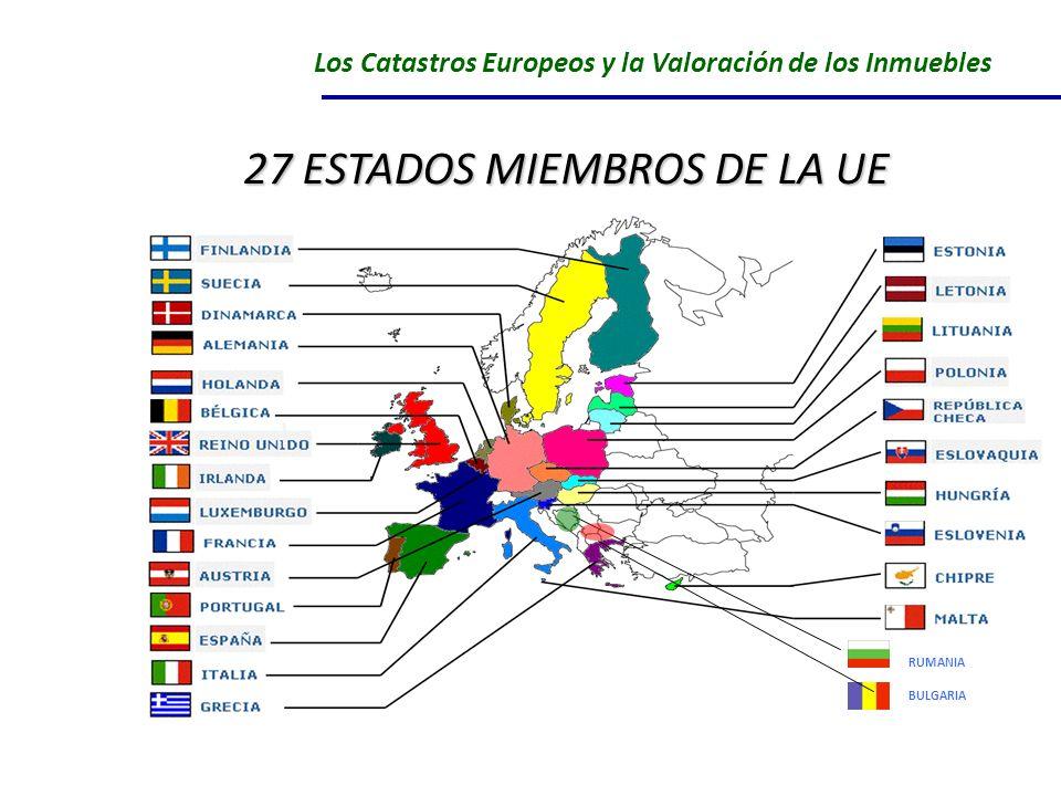 27 ESTADOS MIEMBROS DE LA UE RUMANIA BULGARIA Los Catastros Europeos y la Valoración de los Inmuebles