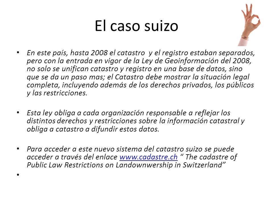 El caso suizo En este país, hasta 2008 el catastro y el registro estaban separados, pero con la entrada en vigor de la Ley de Geoinformación del 2008,