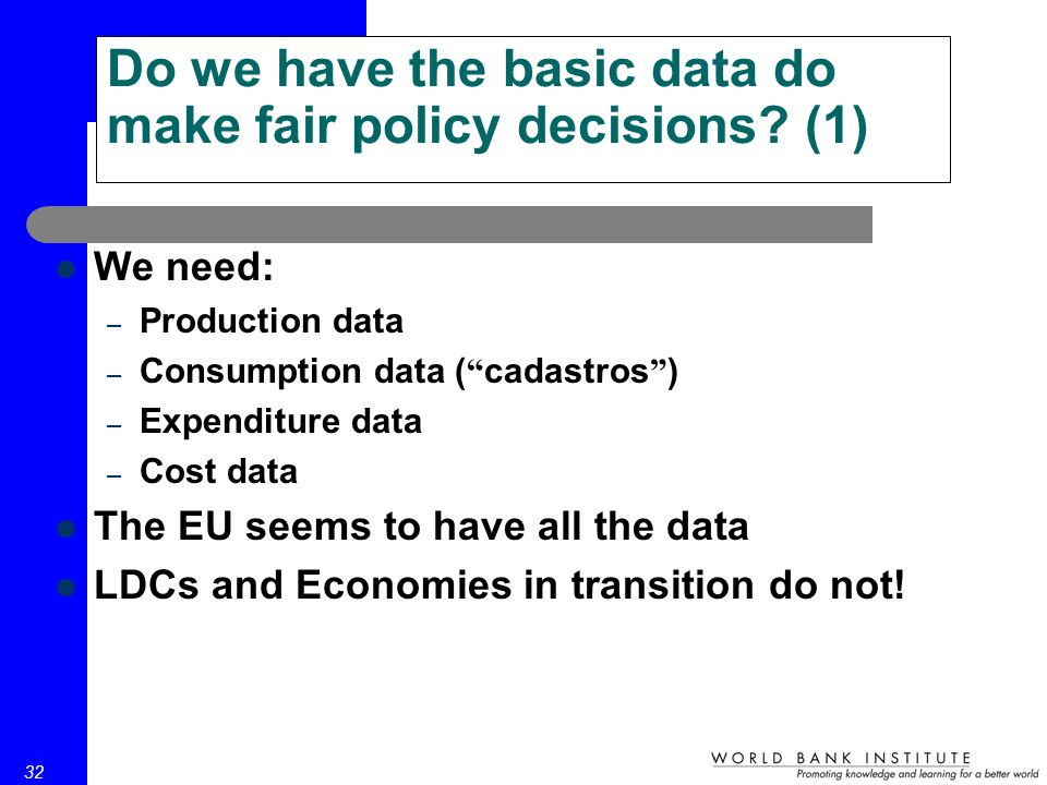 32 Do we have the basic data do make fair policy decisions.