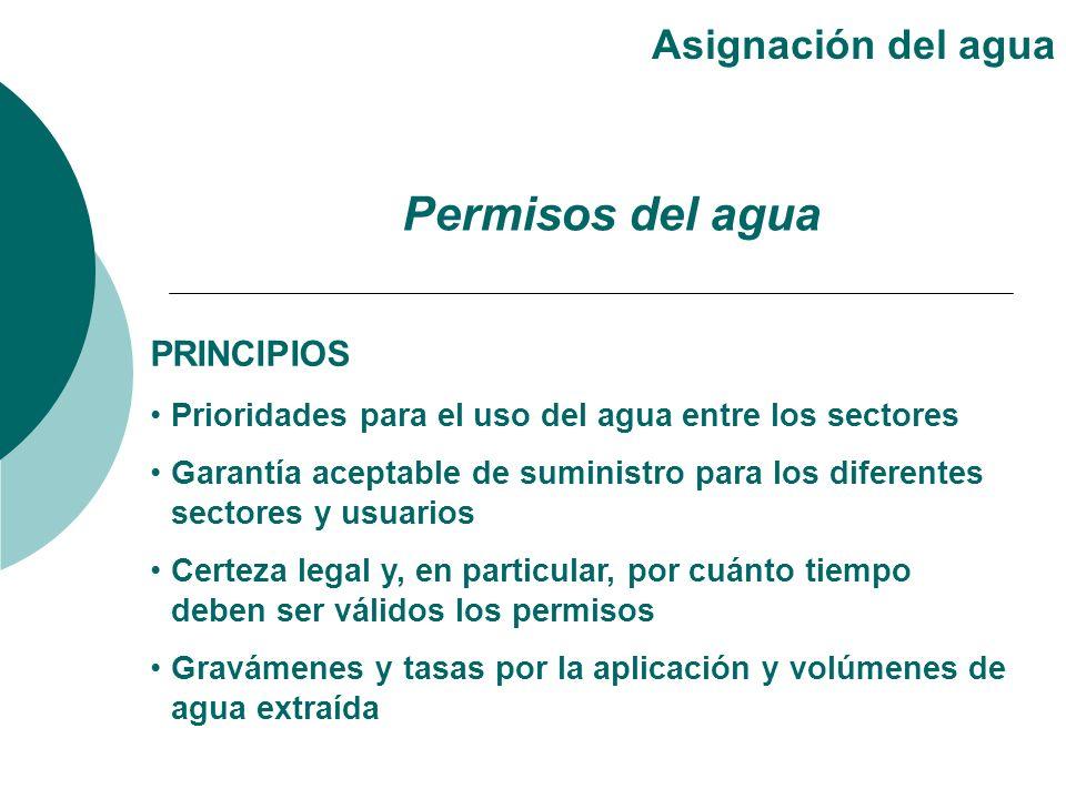 PRINCIPIOS Prioridades para el uso del agua entre los sectores Garantía aceptable de suministro para los diferentes sectores y usuarios Certeza legal