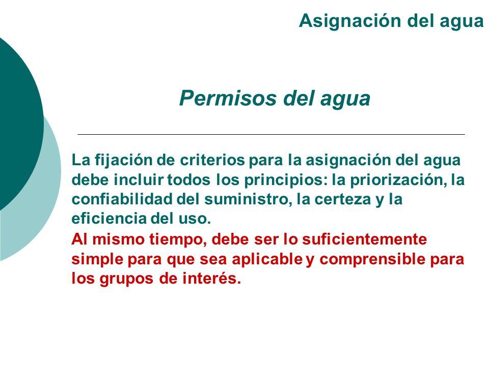 La fijación de criterios para la asignación del agua debe incluir todos los principios: la priorización, la confiabilidad del suministro, la certeza y