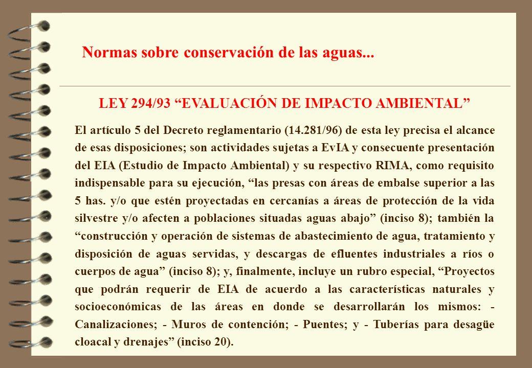 LEY 294/93 EVALUACIÓN DE IMPACTO AMBIENTAL El artículo 5 del Decreto reglamentario (14.281/96) de esta ley precisa el alcance de esas disposiciones; s