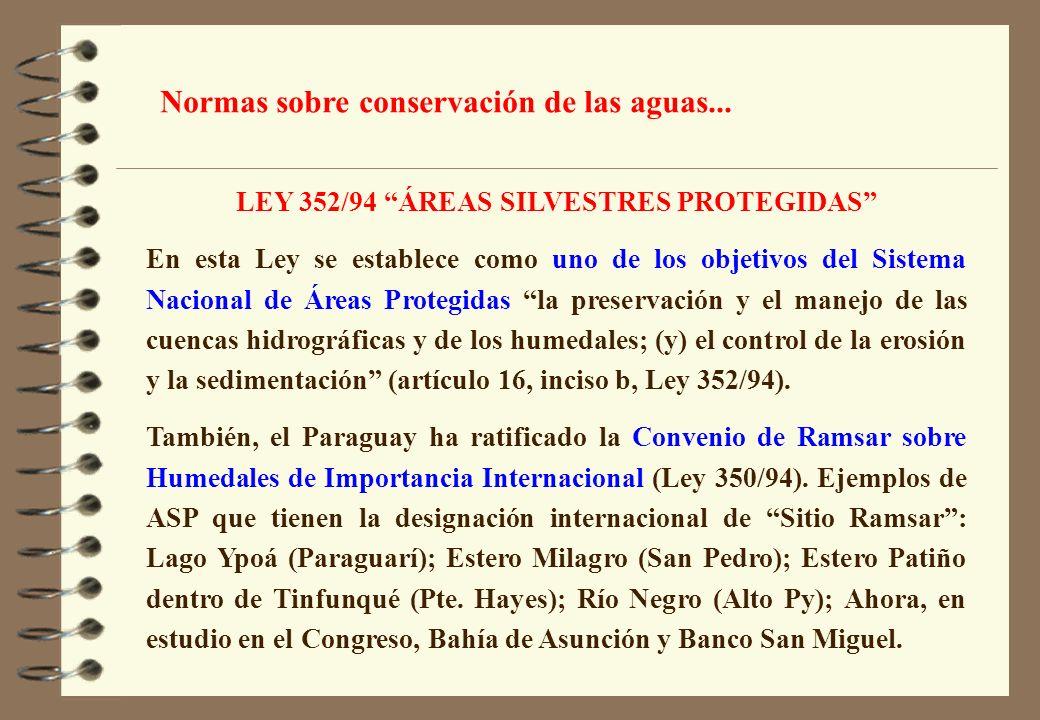 LEY 352/94 ÁREAS SILVESTRES PROTEGIDAS En esta Ley se establece como uno de los objetivos del Sistema Nacional de Áreas Protegidas la preservación y e