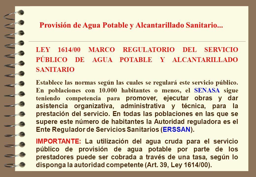 LEY 1614/00 MARCO REGULATORIO DEL SERVICIO PÚBLICO DE AGUA POTABLE Y ALCANTARILLADO SANITARIO Establece las normas según las cuales se regulará este s
