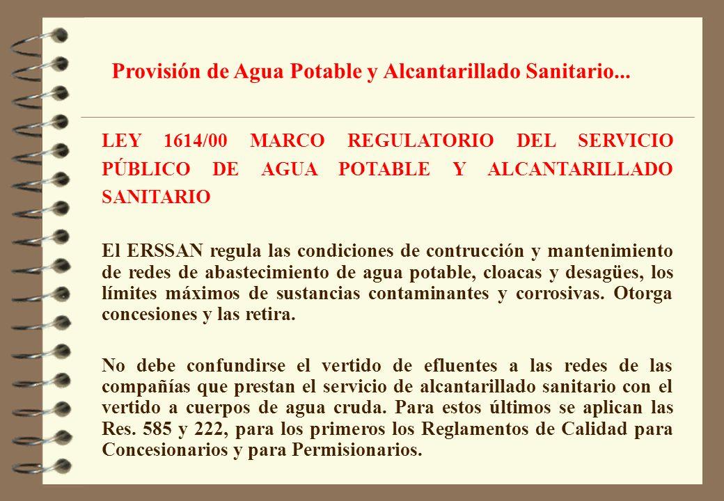 LEY 1614/00 MARCO REGULATORIO DEL SERVICIO PÚBLICO DE AGUA POTABLE Y ALCANTARILLADO SANITARIO El ERSSAN regula las condiciones de contrucción y manten