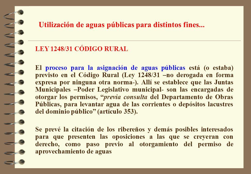 LEY 1248/31 CÓDIGO RURAL El proceso para la asignación de aguas públicas está (o estaba) previsto en el Código Rural (Ley 1248/31 –no derogada en form