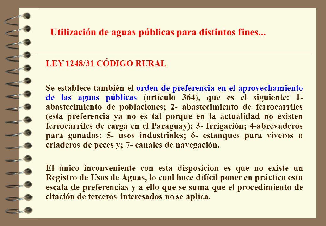 LEY 1248/31 CÓDIGO RURAL Se establece también el orden de preferencia en el aprovechamiento de las aguas públicas (artículo 364), que es el siguiente:
