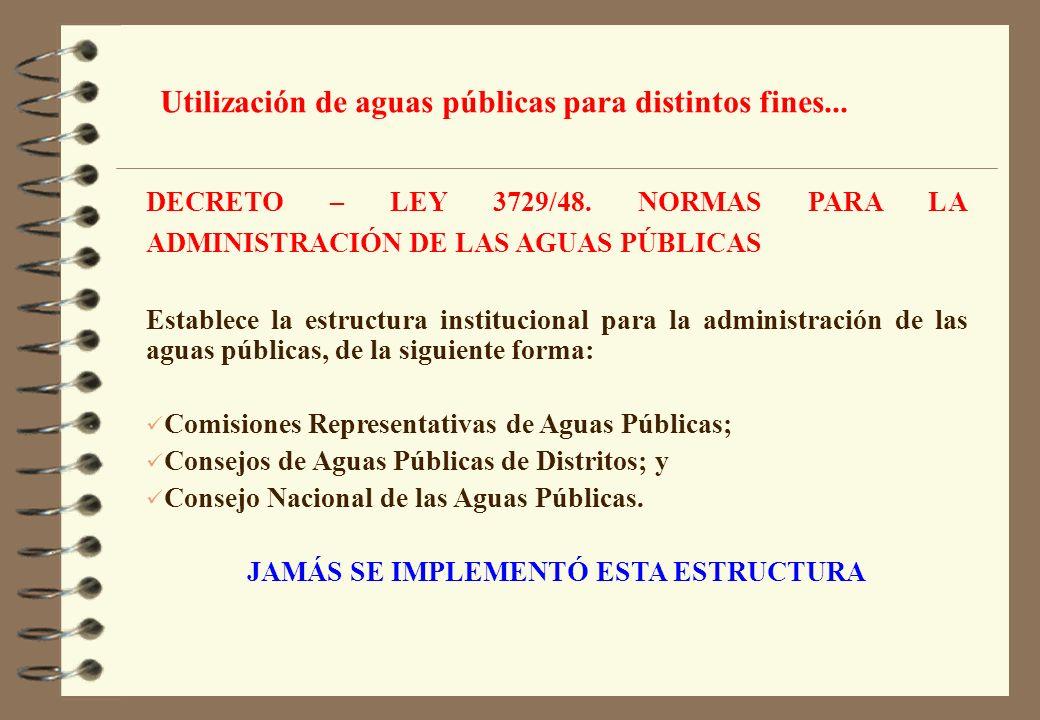 DECRETO – LEY 3729/48. NORMAS PARA LA ADMINISTRACIÓN DE LAS AGUAS PÚBLICAS Establece la estructura institucional para la administración de las aguas p