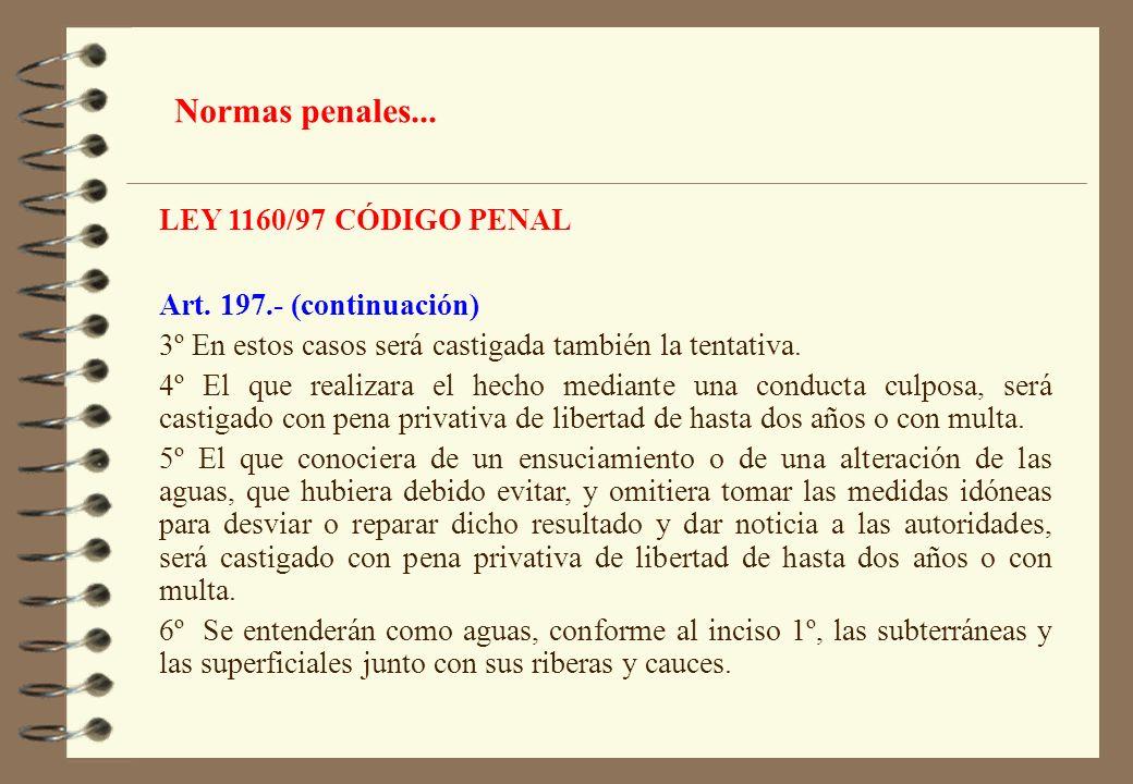 LEY 1160/97 CÓDIGO PENAL Art. 197.- (continuación) 3º En estos casos será castigada también la tentativa. 4º El que realizara el hecho mediante una co